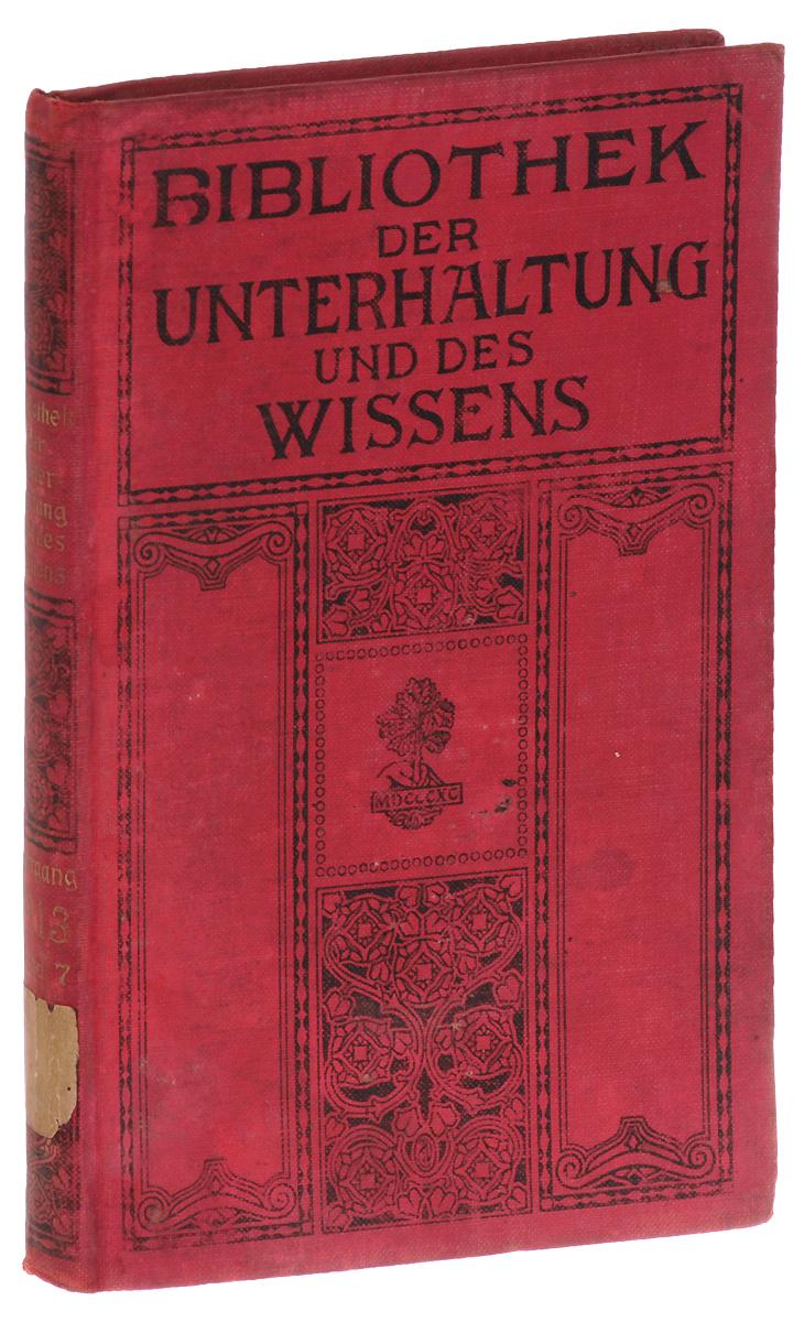 Bibliothek der Unterhaltung und des Wissens: Jahrgang 1913: Siebenter Band