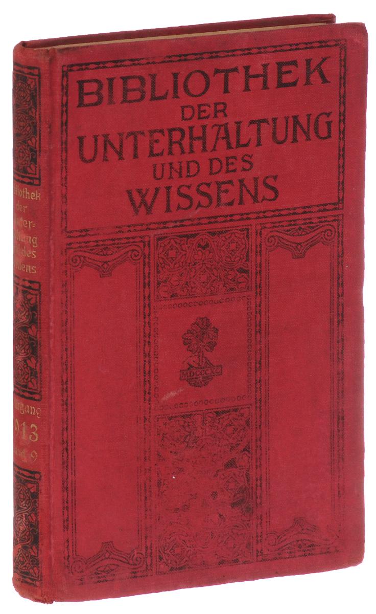 Bibliothek der Unterhaltung und des Wissens: Jahrgang 1913: Neunterr Band