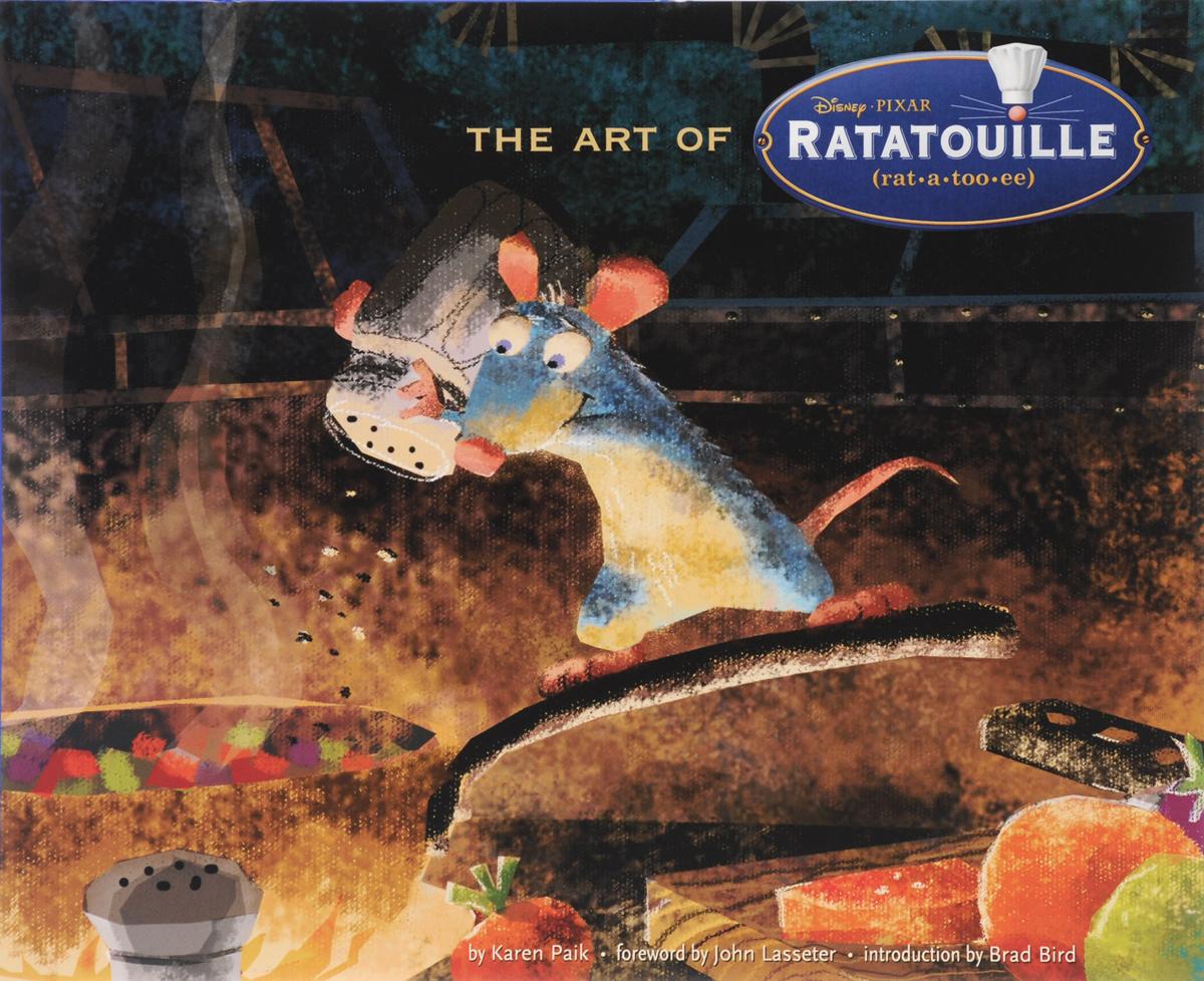 Karen Paik, foreword by John Lasseter, introduction by Brad Bird. Art of Ratatouille
