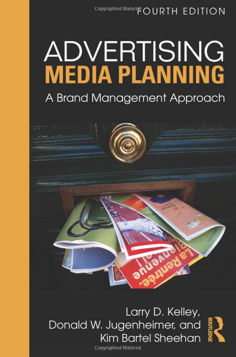 Larry D. Kelley, Donald W. Jugenheimer, Kim Bartel Sheehan. Advertising Media Planning: A Brand Management Approach