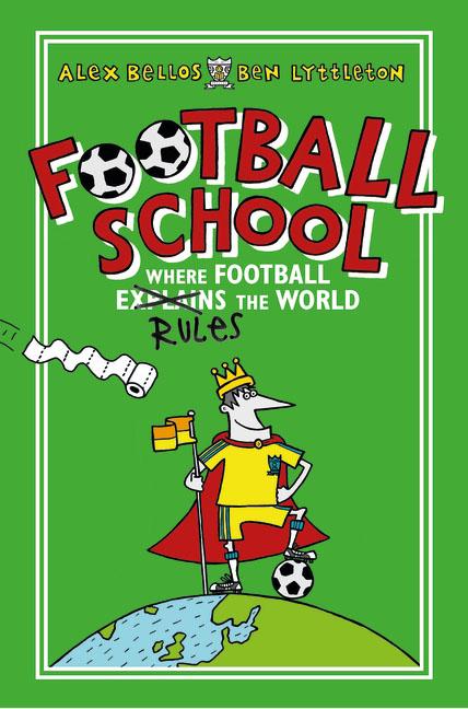 Alex Bellos and Ben Lyttleton. Football School: Where Football Explains the World
