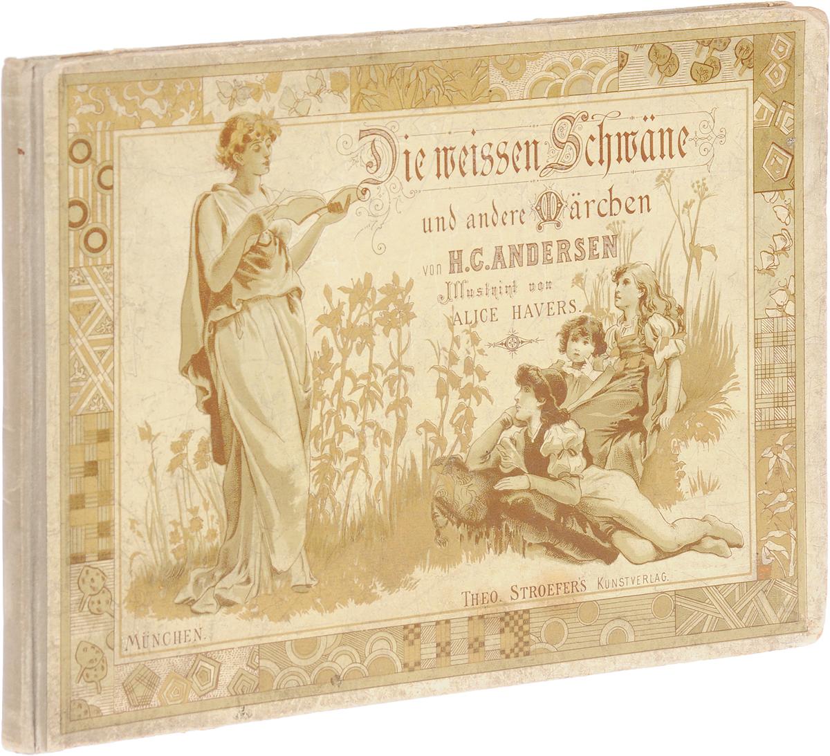 H. C. Andersen Die Weissen Schwaene und andere Maerchen