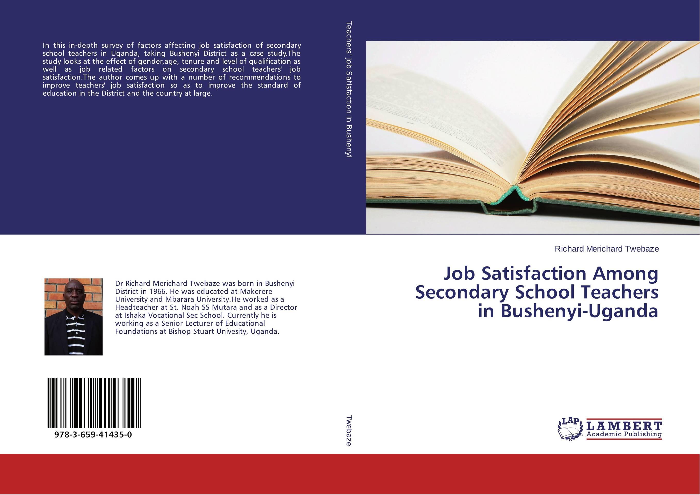 Job Satisfaction Among Secondary School Teachers in Bushenyi-Uganda kavita bhatnagar amarjit singh and kalpana srivastava job satisfaction among medical teachers