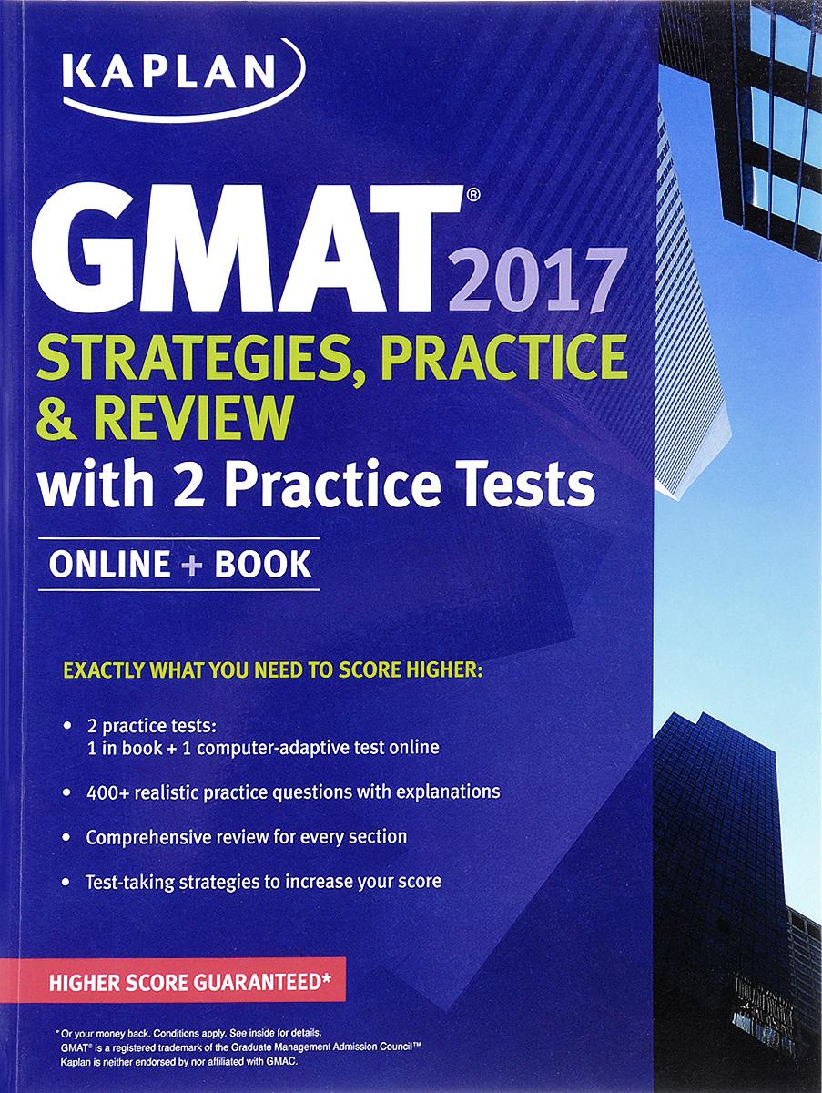 Kaplan GMAT 2017: Strategies, Practice & Review with 2 Practice Tests: Online + Book