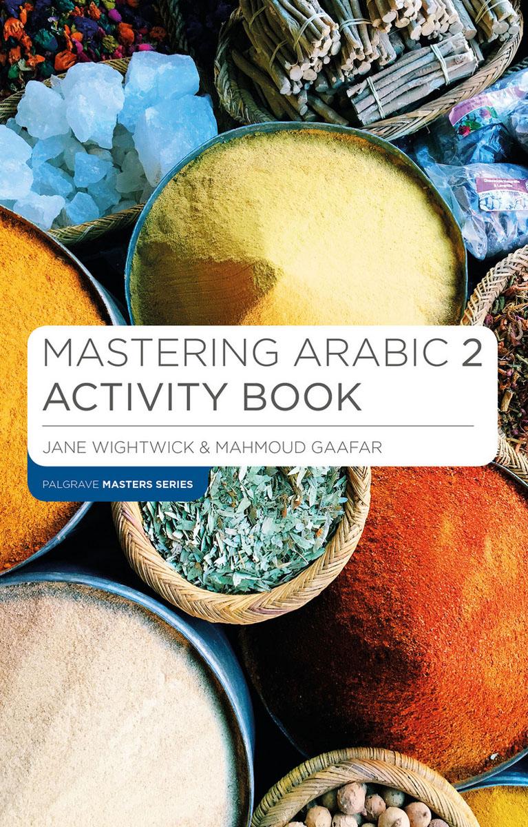 Jane Wightwick, Mahmoud Gaafar. Mastering Arabic 2 Activity Book