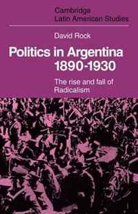 David Rock Politics in Argentina, 1890-1930: The Rise and Fall of Radicalism (Cambridge Latin American Studies) john turner lloyd george s secretariat cambridge studies in the history and theory of politics