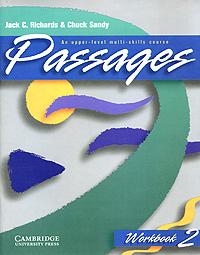 Чак Сэнди,Джек Ричардс Passages Workbook 2: An Upper-Level Multi-Skills Course passages 2ed all levels interchange 3ed passages 2ed dx2
