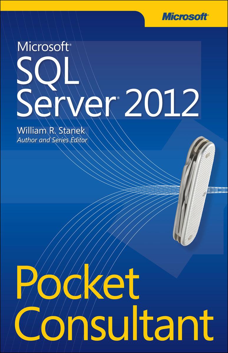 Stanek. Microsoft SQL Server 2012 Pocket Consultant