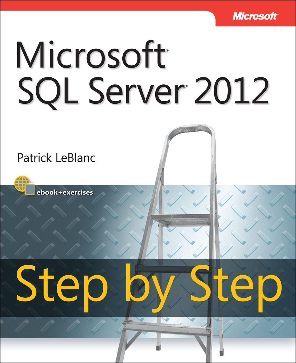 LeBlanc. Microsoft SQL Server 2012 Step by Step