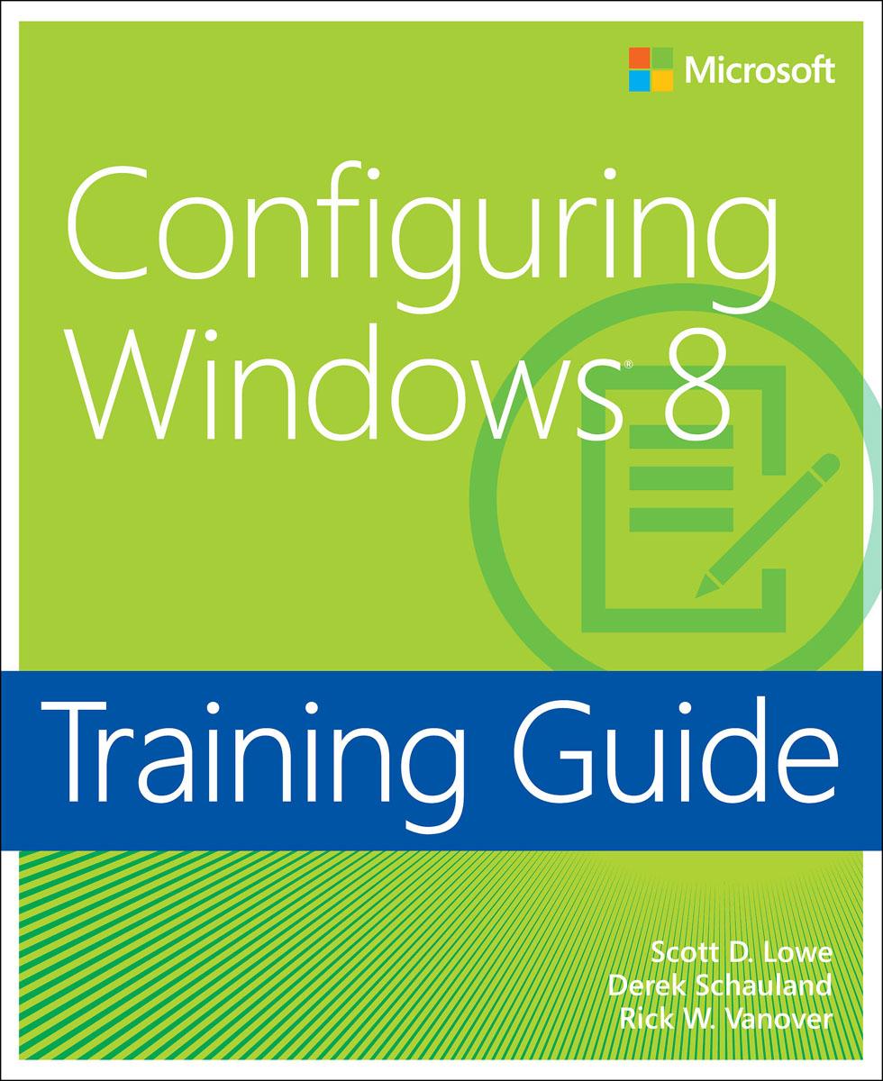 Lowe. Training Guide: Configuring Windows 8