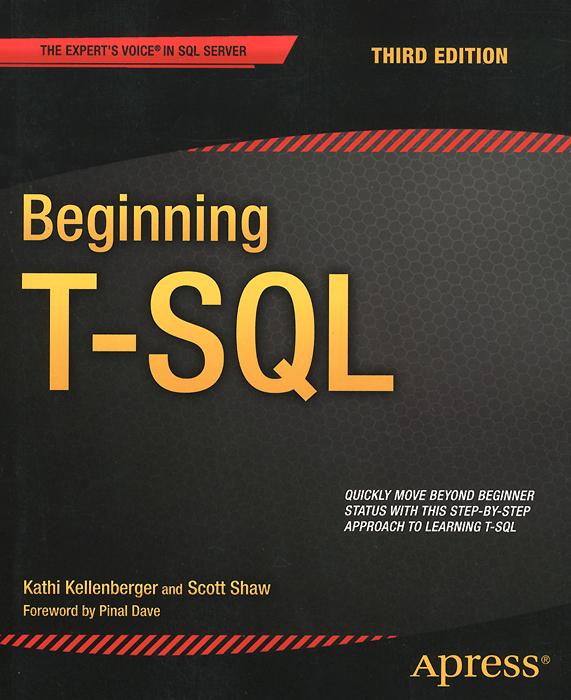 Kathi Kellenberger, Scott Shaw. Beginning T-SQL