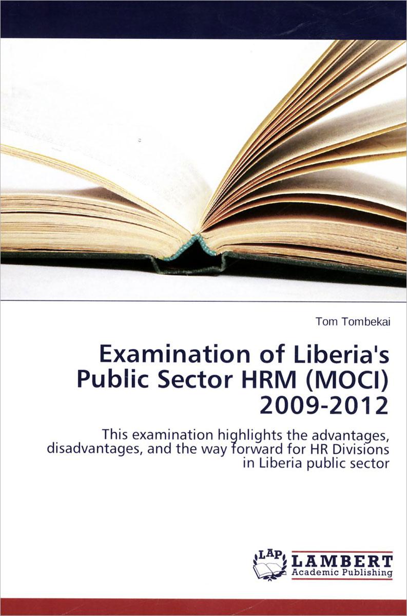 Tom Tombekai. Examination of Liberia's Public Sector HRM (MOCI): 2009-2012