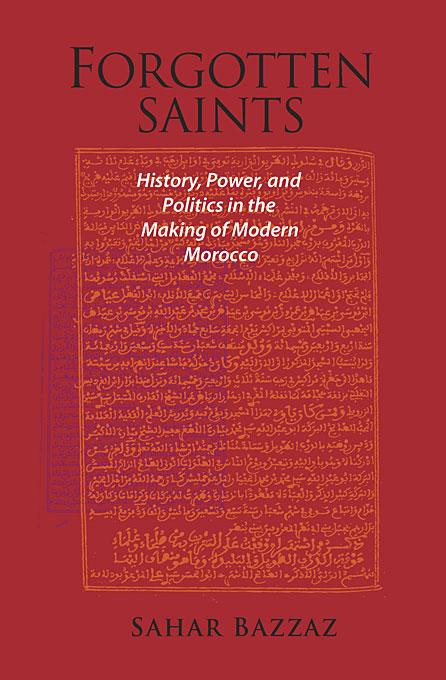 Sahar Bazzaz Forgotten Saints – History, Power and Politics in the Making of Modern Morocco sahar bazzaz forgotten saints – history power and politics in the making of modern morocco