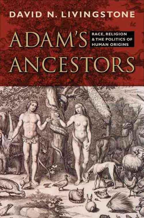 David N Livingstone Adam?s Ancestors – Race, Religion, and the Politics of Human Origins kassem bahaji the politics of religion in morocco 1969 2003