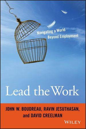 John W. Boudreau,Ravin Jesuthasan,David Creelman. Lead the Work: Navigating a World Beyond Employment